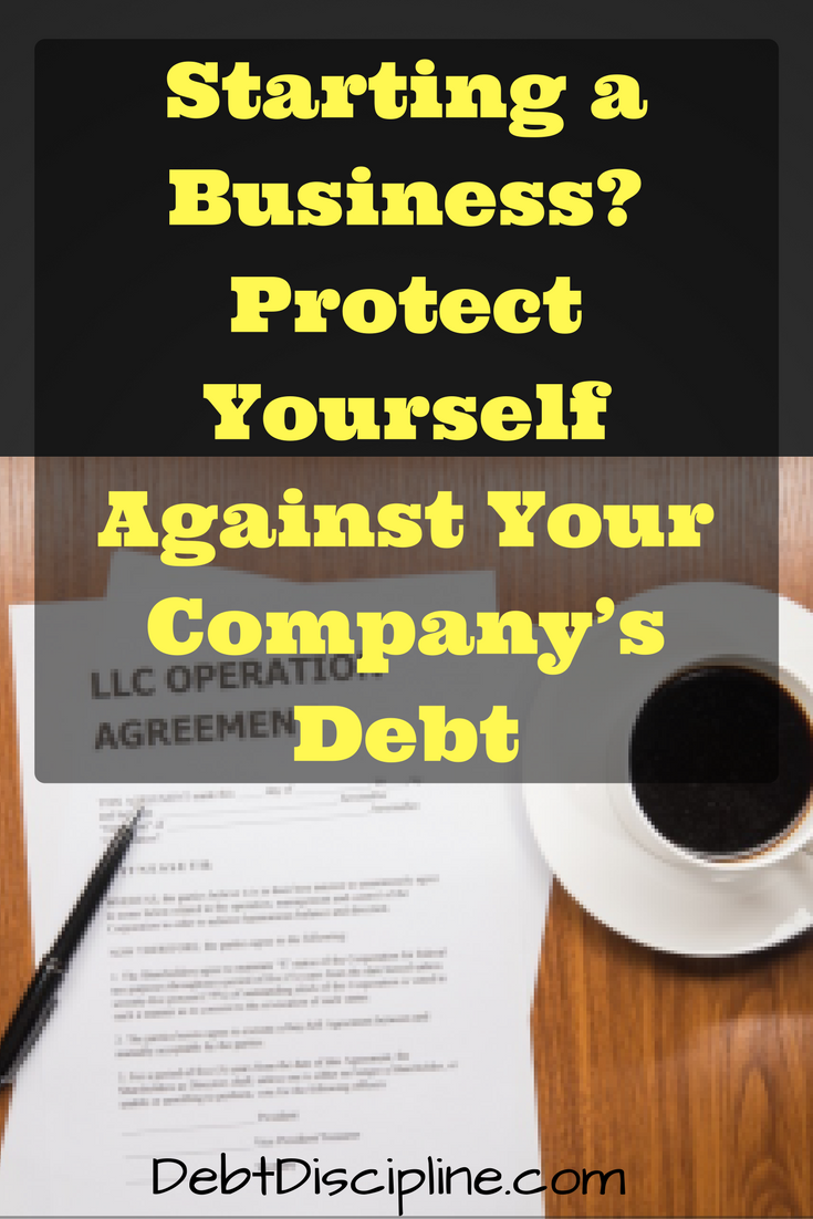 Starting a Business? Protect Yourself Against Your Company's Debt - Debt Discipline - Tips to protect yourself against your company's debt.