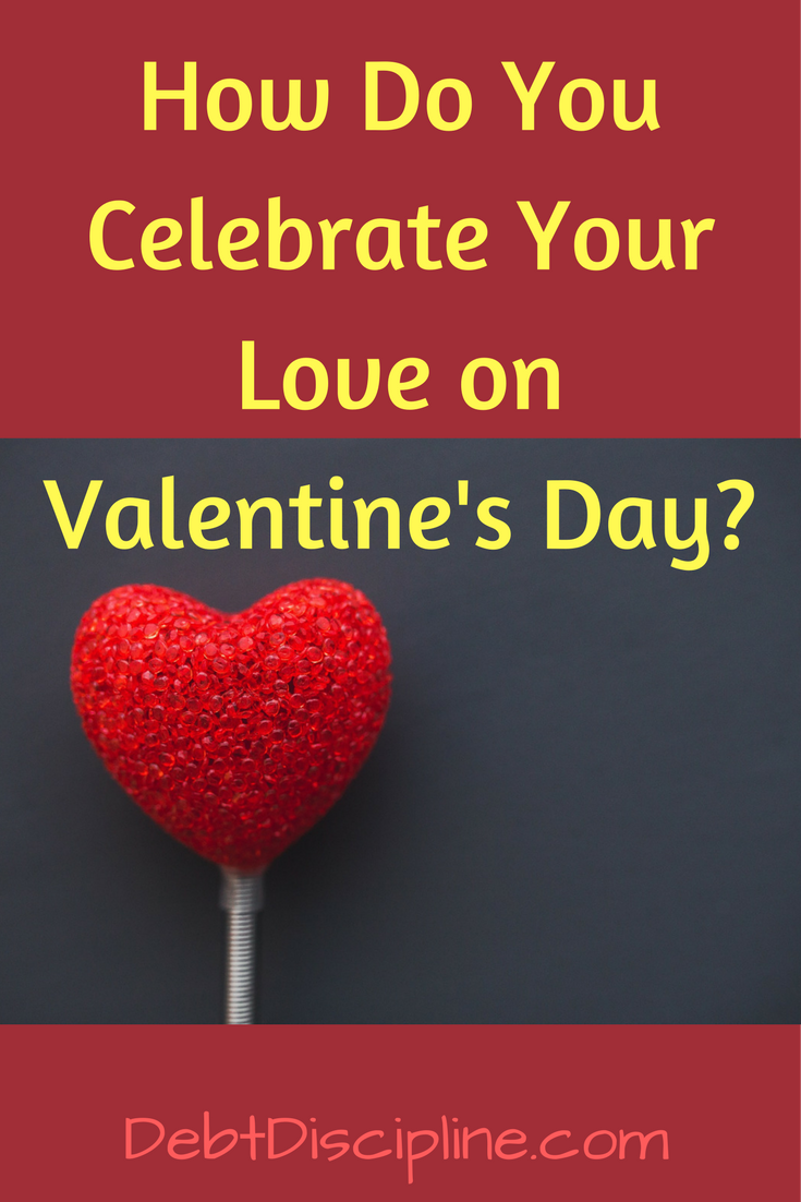 How do you Celebrate your love on Valentine's Day? - Debt Discipline - Do you break the budget or do you stay frugal during the holiday.