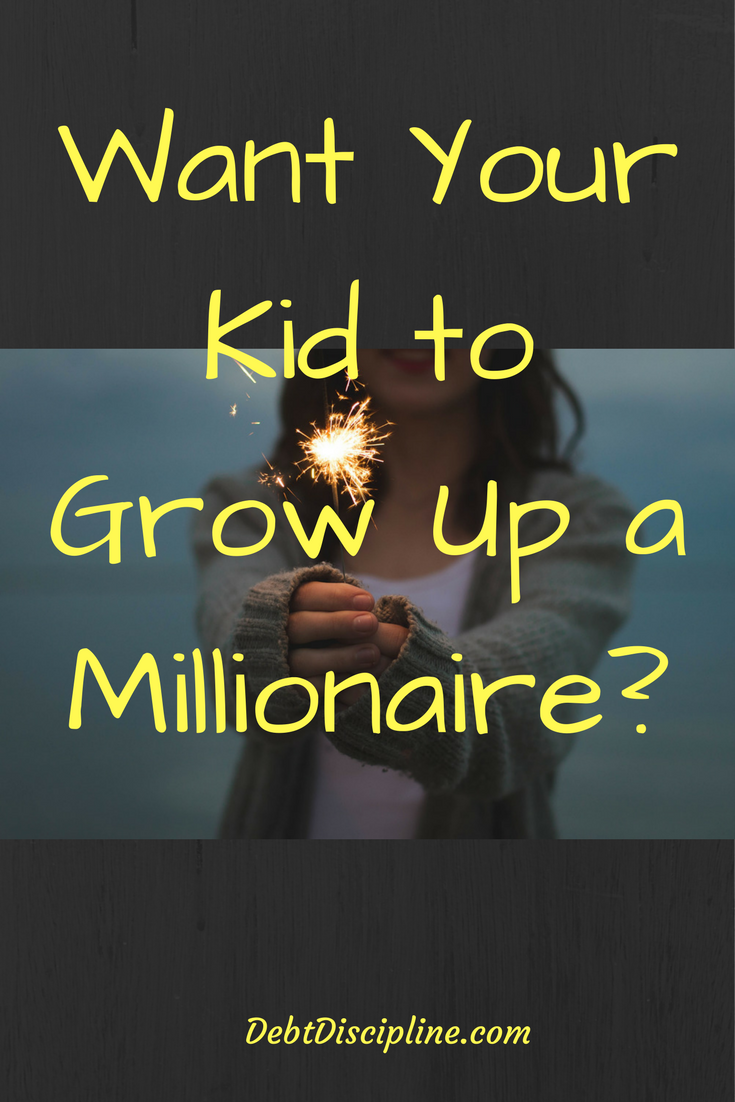 Want your Kid to Grow up to be a Millionaire? - Debt Discipline - You might be surprised at the best career path to achieve this status.