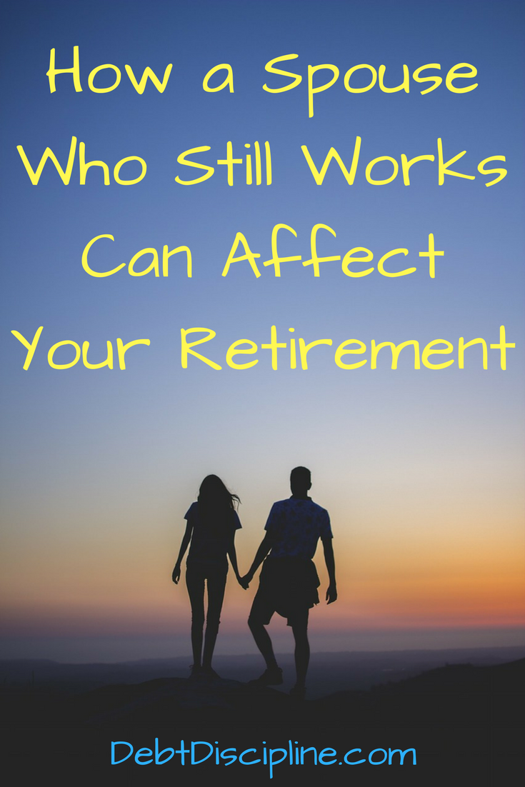 How a Spouse Who Still Works Can Affect Your Retirement -Planning and communication is the key for a successful financial future.