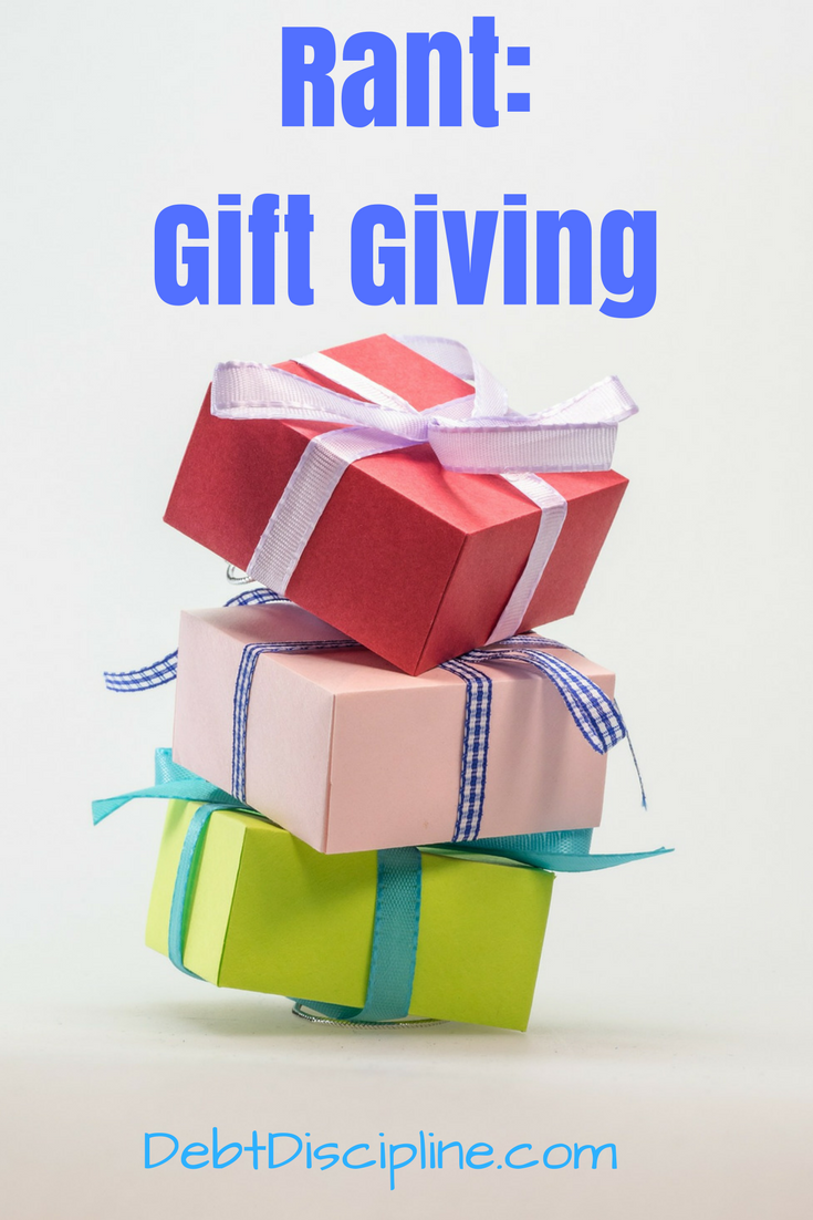 Rant: Gift Giving - Debt Discipline - Giving and receiving gifts can be a wonderful thing, but in certain situations it can feel like an obligation.