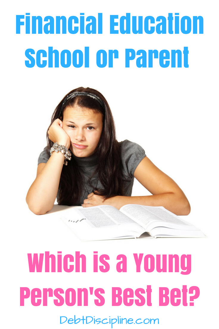 Financial Education - School or Parent? Which is a Young Person's Best Bet - Debt Discipline - Which do you prefer School or Parents teachings.