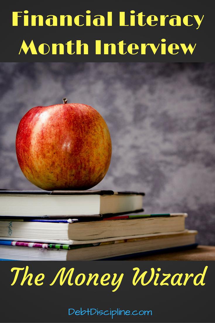 Financial Literacy Month Interview: The Money Wizard - Debt Discipline - Please Welcome the Money Wizard to the blog to discuss Financial Literacy.